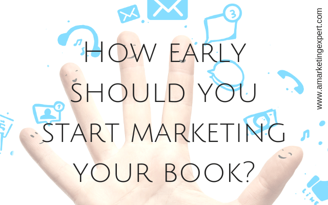 How Early Should You Start Marketing Your Book? | AMarketingExpert.com