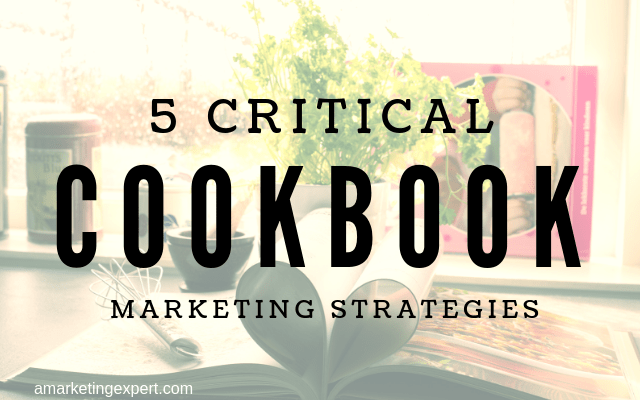 5 Critical Cookbook Marketing Strategies | AMarketingExpert.com