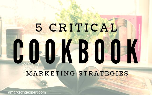 5 Critical Cookbook Marketing Strategies | AMarketingExpert.com