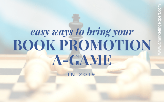 Easy Ways to Bring Your Book Promotion A-Game in 2019
