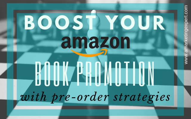Boost Your Amazon Book Promotion with Pre-Order Strategies | AMarketingExpert.com