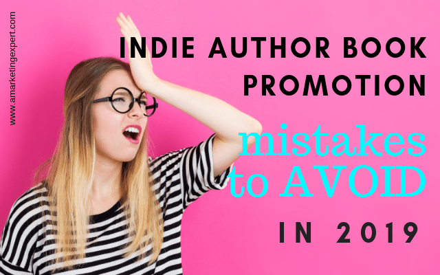 Indie Author Book Promotion: Mistakes to Avoid in 2019 | AMarketingExpert.com