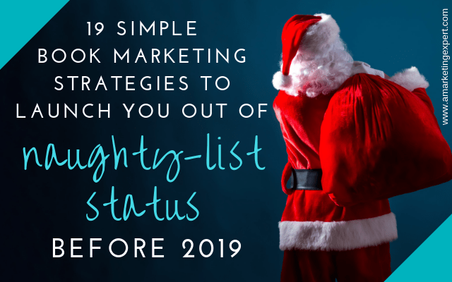 19 Simple Book Marketing Strategies to Launch You out of Naughty-List Status Before 2019 | AMarketingExpert.com