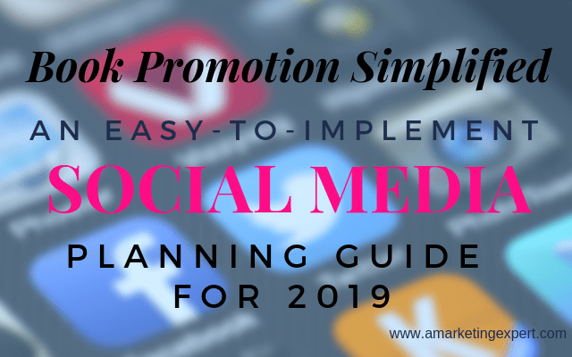 Book Promotion Simplified: An Easy-To-Implement Social Media Planning Guide for 2019 | www.AMarketingExpert.com