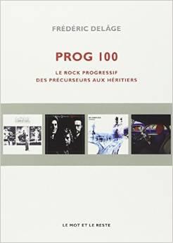 Frédéric Delage - Prog 100 : Le rock progressif, des précurseurs aux héritiers (2014)