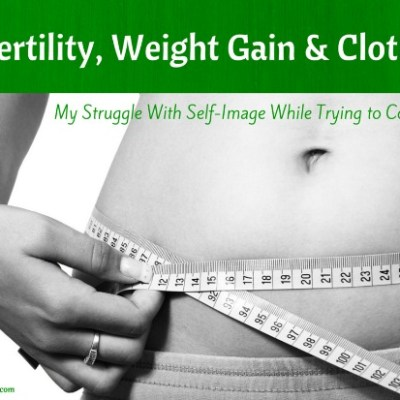Infertility, Weight Gain, and Clothes