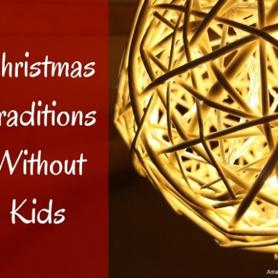Christmas Traditions Without Kids {Guest Post}