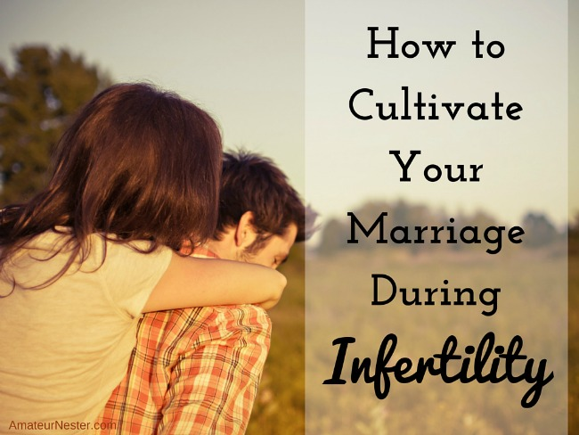 How to cultivate your marriage during infertility | AmateurNester.com