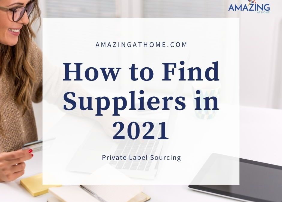 How to Find Suppliers for your Amazon Private Label Products in 2021