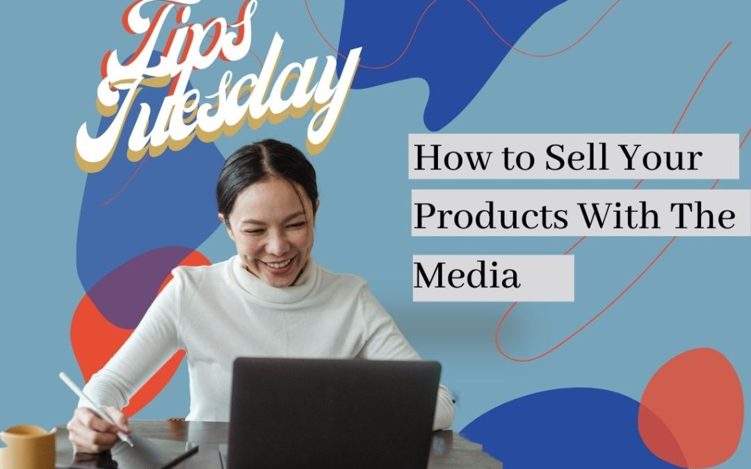 How to Get Your Products Featured in Major Press PLUS Sell More