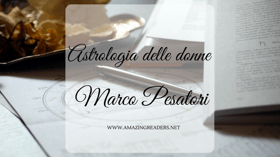 Astrologia delle donne, di Marco Pesatori
