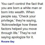 RoxaneGay-Privilege-quote