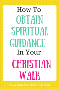 How To Obtain Spiritual Guidance In Your Christian Walk