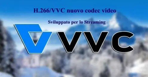 H.266/VVC nuovo codec video per le trasmissioni in Streaming