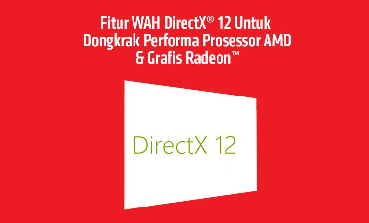 Ini Fitur WAH DirectX® 12 Untuk Dongkrak Performa Prosessor AMD