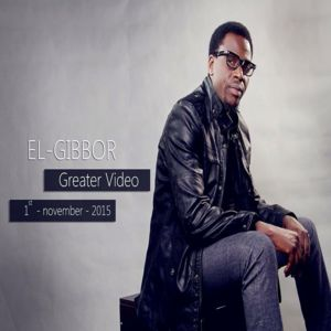 "New Video | Audio: ""GREATER"" + ""OYE O"" - EL-GIBBOR"
