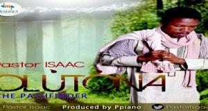 "New Music: ""OLUTONA"" (Pathfinder) - Pastor Isaac"