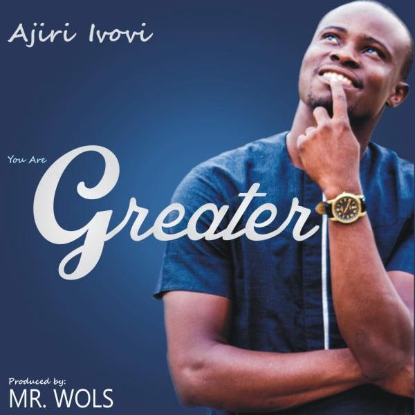 """New music : """"Greater"""" - Ajiri Ivovi"""