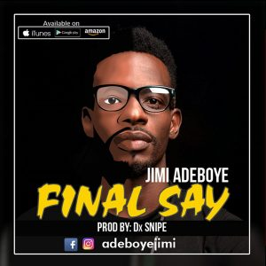 "New Music: ""Final Say"" - Jimi Adeboye"