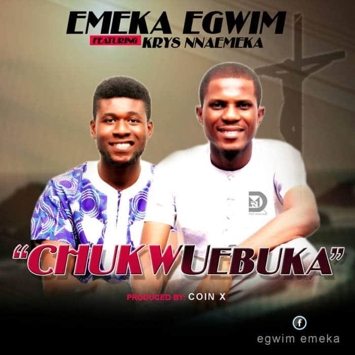 """New Music: """"Chukwu Ebuka"""" - Emeka Egwim feat. Krys Nnaemeka"""