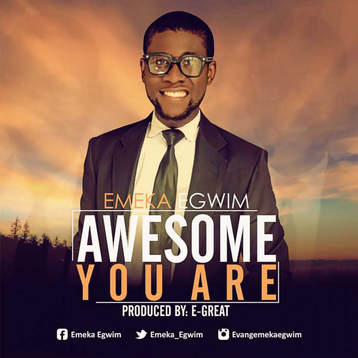 "New Music: ""Awesome You Are"" - Emeka Egwim"