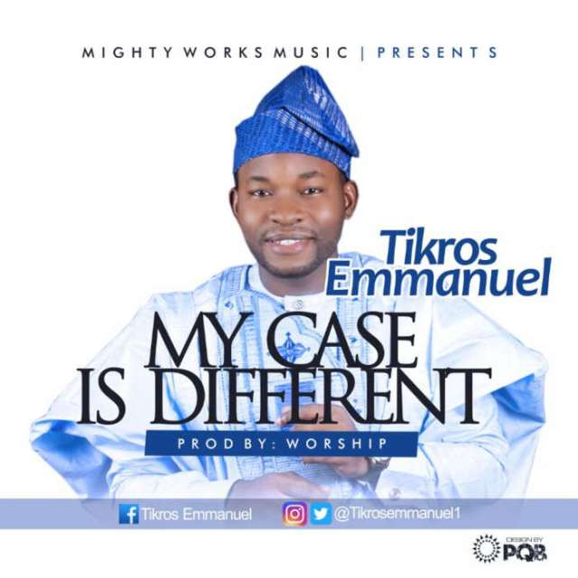 "New Music: ""My Case Is Different"" - Tikros Emmanuel"