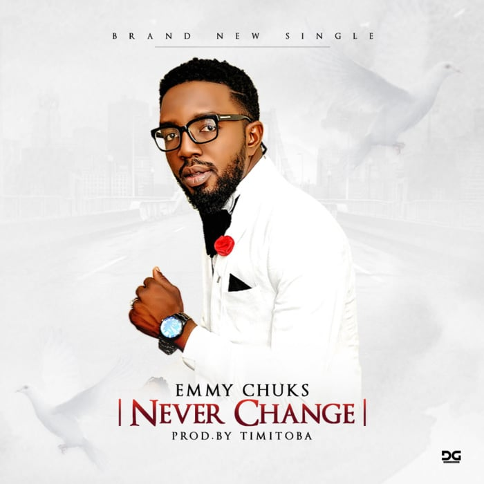"New Music: ""Never Changes"" - Emmy Chuks"