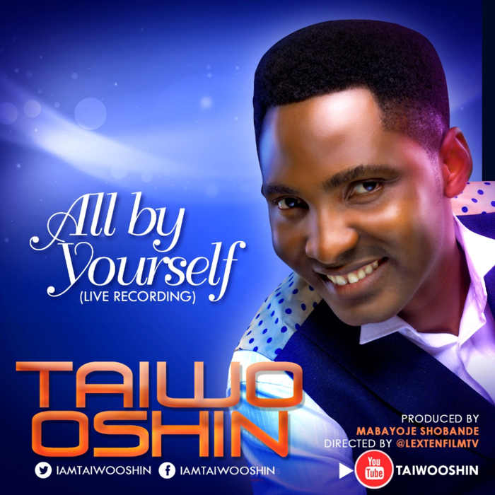 "Music Video + Audio: ""All By Yourself"" - Taiwo Oshin"