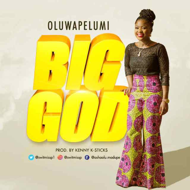 NEW MUSIC: Oluwapelumi - Big God