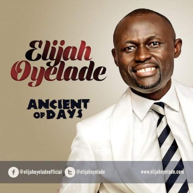 New Music: Elijah Oyelade - Ancient Of Days