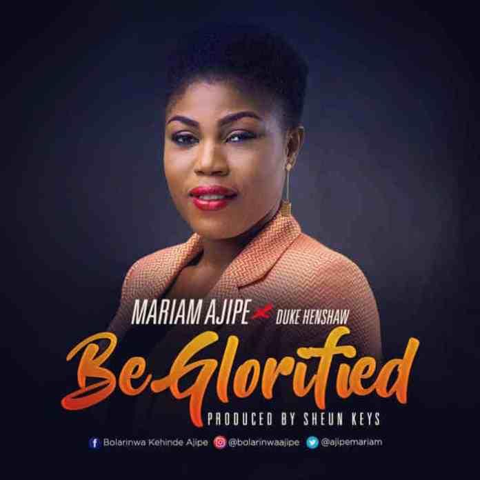 New Music: Be Glorified - Mariam Ajipe