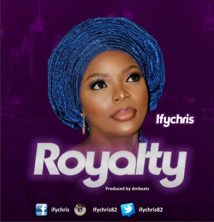 Gospel Music: Royalty - Ifychris | AmenRadio.net