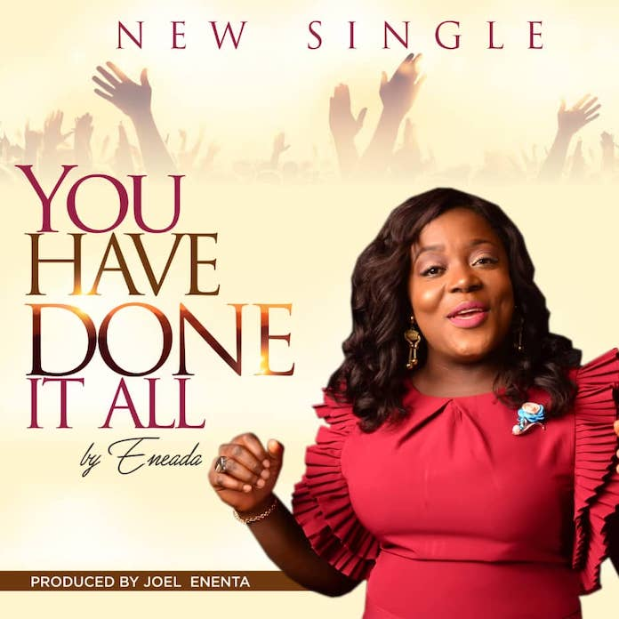 Download: You Have Done It All - Eneada | Gospel Songs Mp3