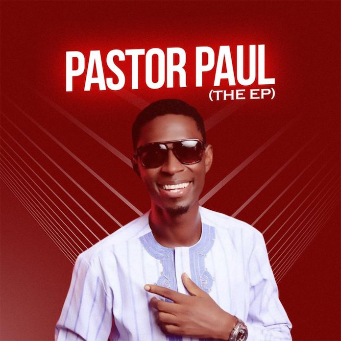 Download: The EP - Pastor Paul   Gospel Songs 2020