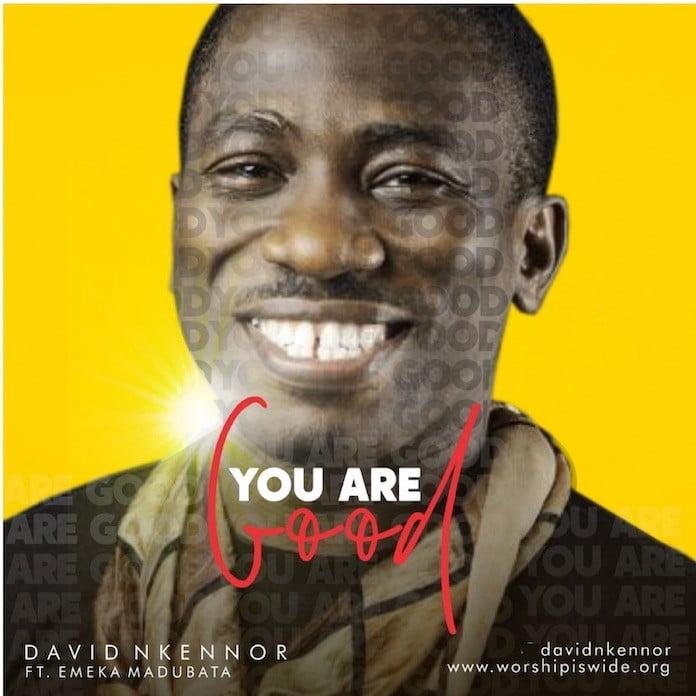 Download Mp3: You Are Good - David Nkennor feat. Emeka Madubata | Gospel Songs 2020