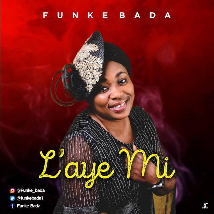 Download: Laye Mi - Funke Bada   Yoruba Gospel Music Mp3 Songs