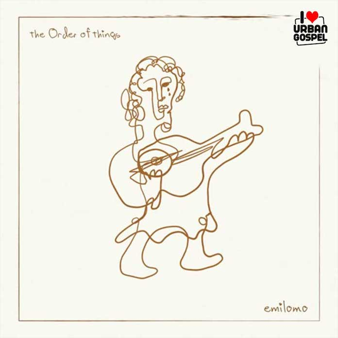 Download: The Order of Things - Emilomo | Gospel Songs Mp3 Music