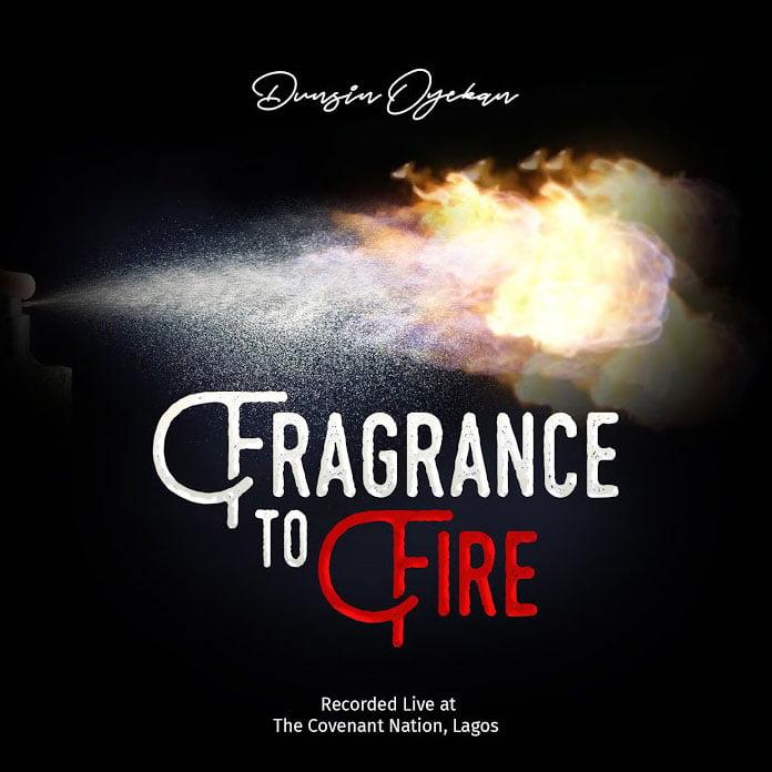 Download Video: Fragrance To Fire - Dunsin Oyekan | Gospel Songs Mp3 Music