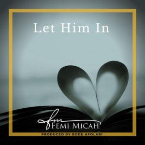 [Music] Femi Micah - Let Him In