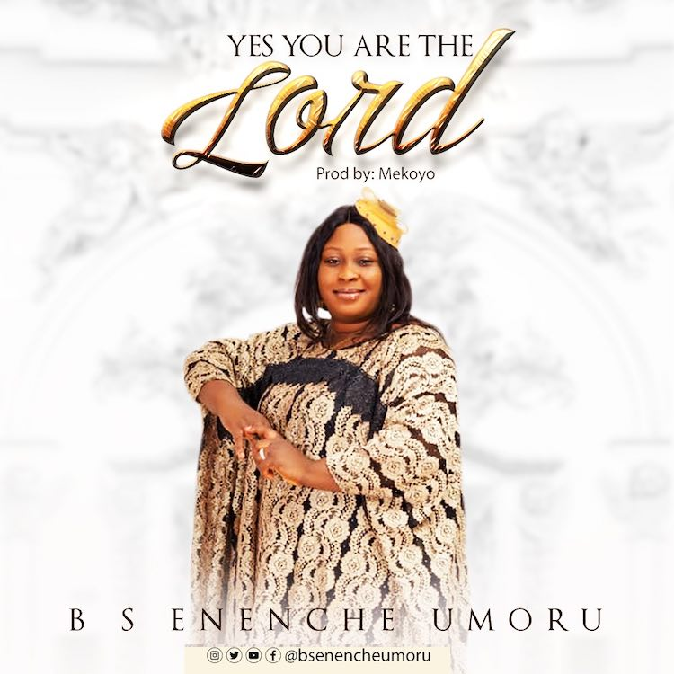[Music + Lyrics] BS Enenche Umoru - Yes You Are The Lord