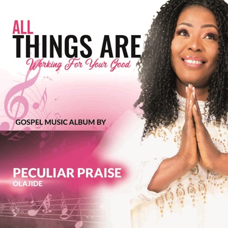 All Things Are Working For your Good - Peculiar Praise Olajide