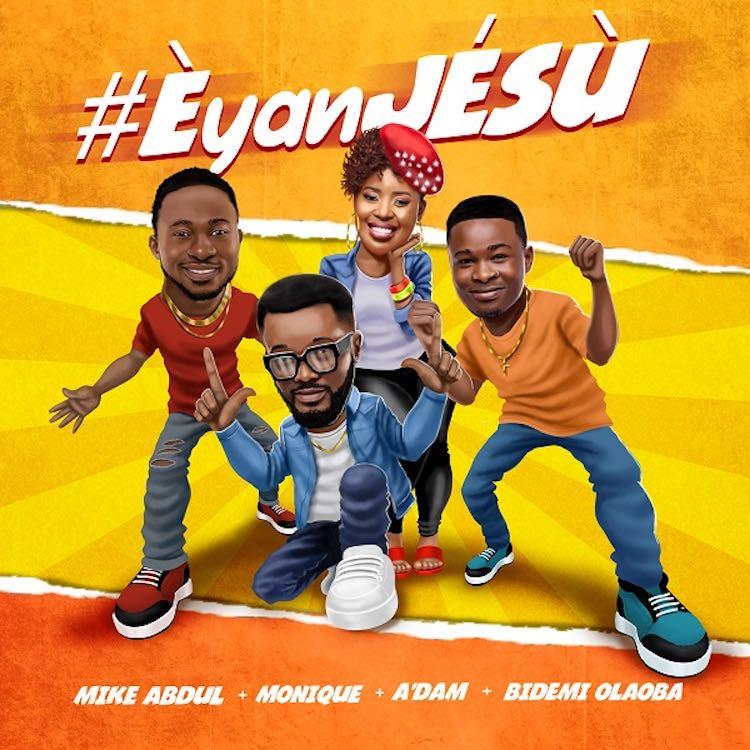 Eyan Jesu – Mike Abdul + MoniQue + A'dam ft. Bidemi Olaoba