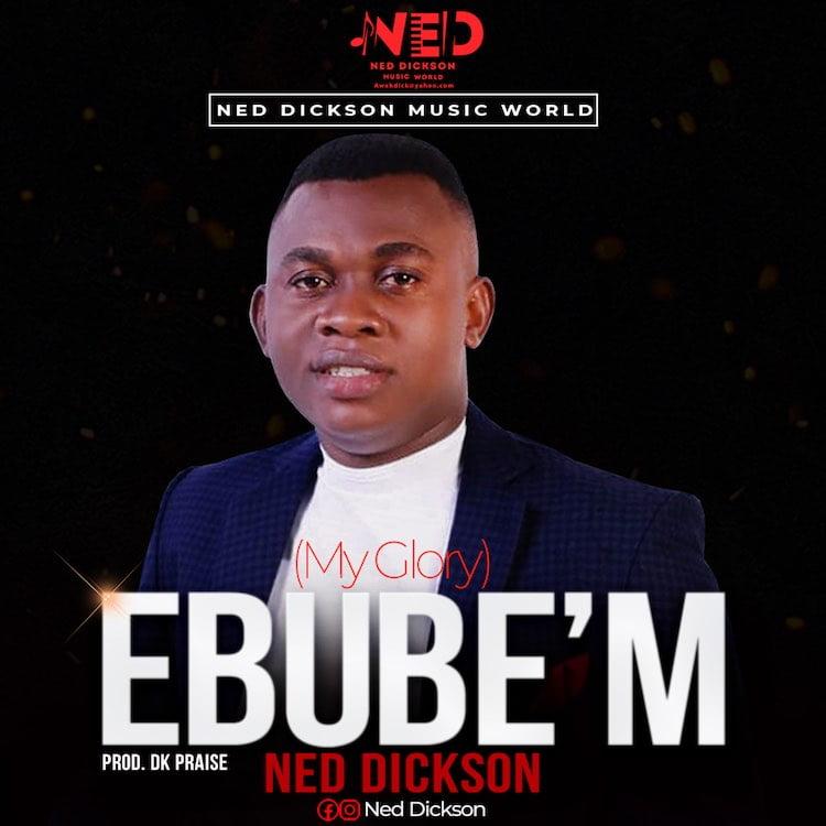 Ebube'm - Ned Dickson