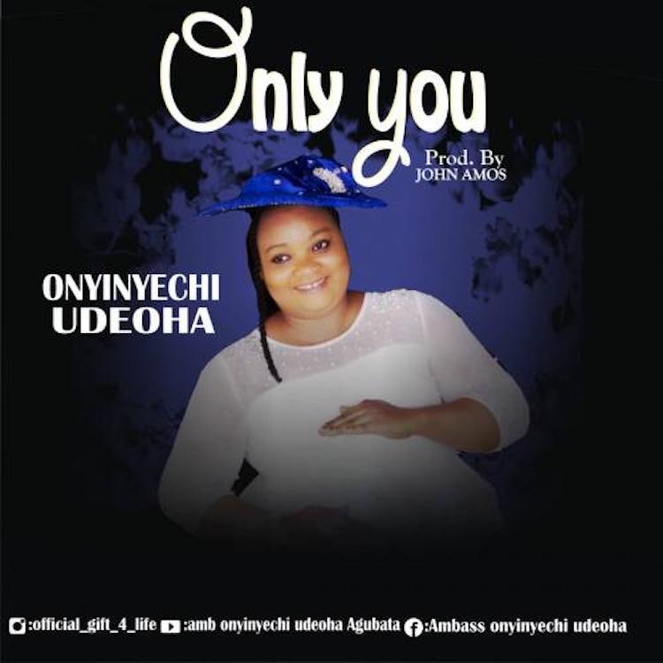 Only You - Onyinyechi Udeoha