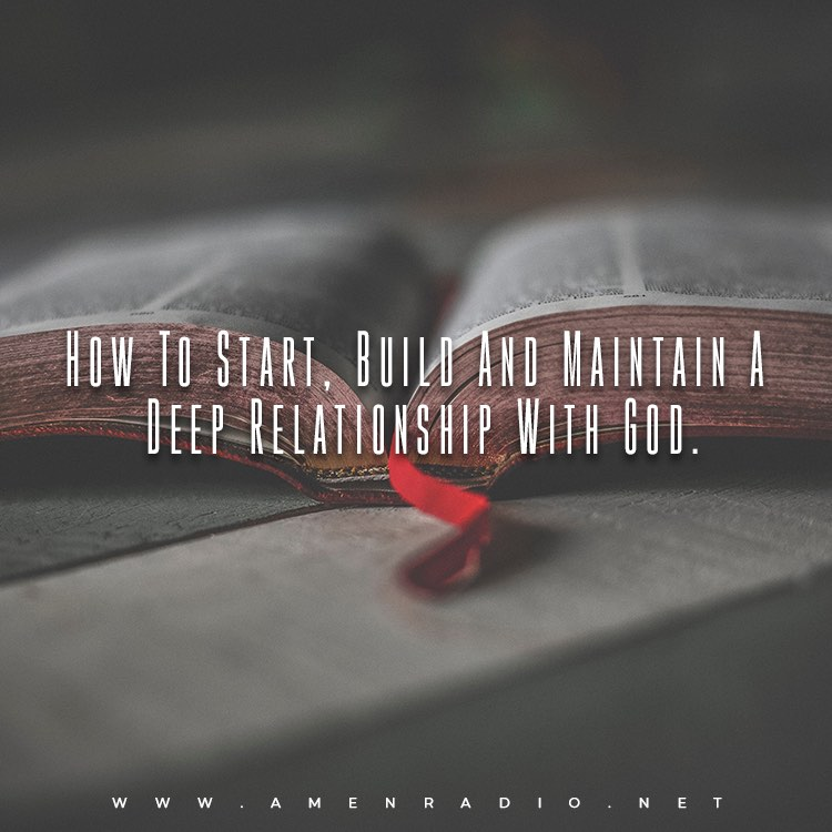 How To Start, Build And Maintain A Deep Relationship With God.