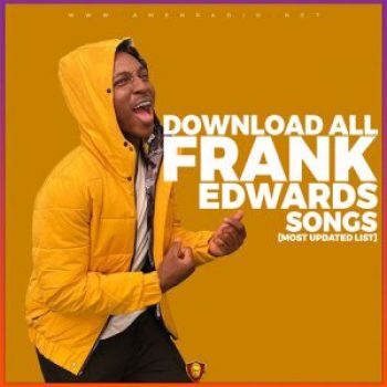 Download A Full List of All Frank Edwards Songs, Audio, Mp3 And Albums