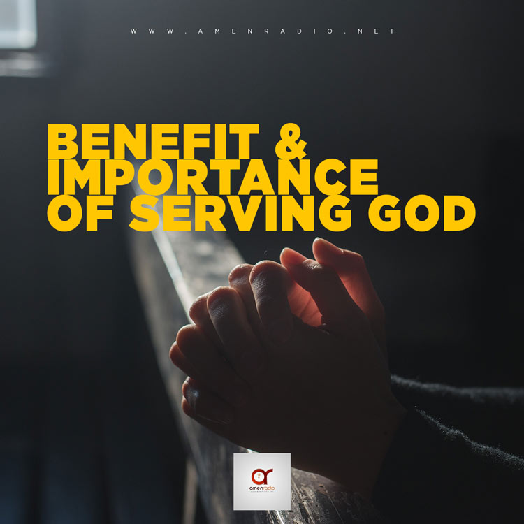 Reasons, Benefit and Importance of Serving God.