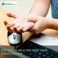 Top Tips to Help You Keep Your Joints Strong