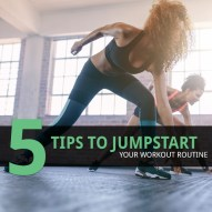 5 Tips to Jumpstart Your Workout Routine