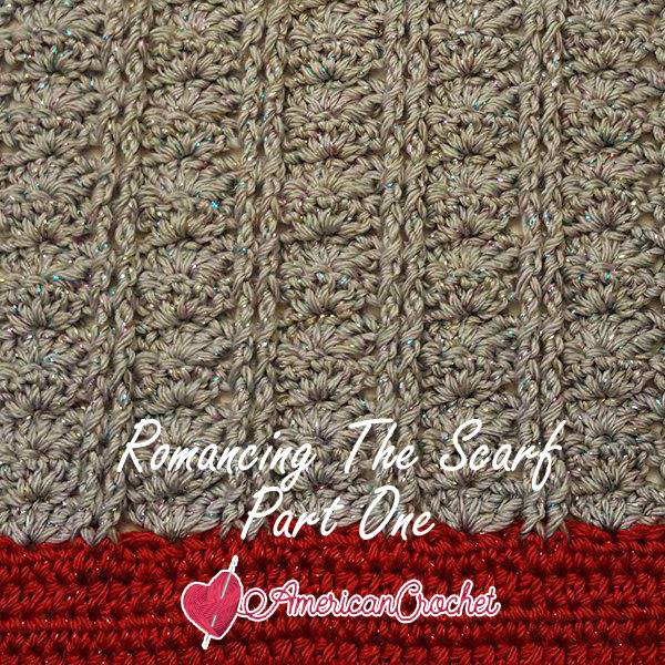 Romancing The Scarf Part One | Free Crochet Pattern | American Crochet @americancrochet.com #freecrochetpattern #freecrochetalong
